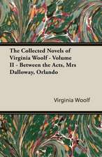 The Collected Novels of Virginia Woolf - Volume II - Between the Acts, Mrs Dalloway, Orlando
