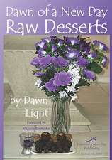 Dawn of a New Day Raw Desserts:  Fast and Easy Raw Desserts for the Whole Family