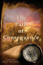 The Path of Consequence:  A Novel by John Richardson