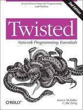 Twisted Network Programming Essentials, 2e