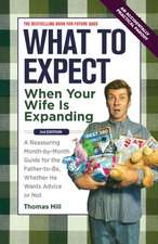 What to Expect When Your Wife Is Expanding:  A Reassuring Month-By-Month Guide for the Father-To-Be, Whether He Wants Advice or Not
