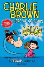 Charlie Brown: Here We Go Again  (PEANUTS AMP! Series Book 7): A PEANUTS Collection