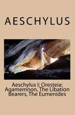Aeschylus I:  Agamemnon, the Libation Bearers, the Eumenides