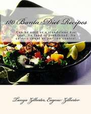 180 Banta Diet Recipes:  Can Be Used as a Standalone Diet Tool. No Food Is Prohibited. No Calorie Count or Portion Control.