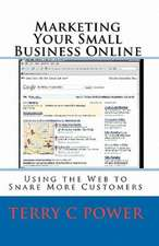 Marketing Your Small Business Online:  Using the Web to Snare More Customers