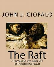 The Raft:  A Play about the Tragic Life of Theodore Gericault