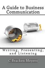 A Guide to Business Communication:  Writing, Presenting, and Listening