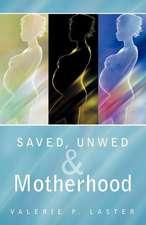 Saved, Unwed & Motherhood