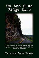On the Blue Ridge Line:  A Collection of Country-Folk-Blues Lyrics, with an Exploration of the Creative Process