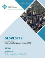 Glsvlsi 12 Proceedings of the Great Lake Symposium on VLSI 2012