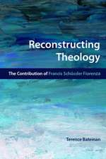 Reconstructing Theology:  The Contribution of Francis Schussler Fiorenza