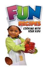 Fun Recipes, Cooking with Your Kids