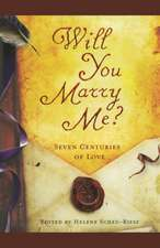 Will You Marry Me?: Seven Centuries of Love