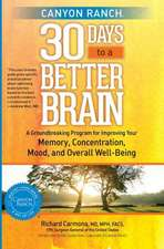 Canyon Ranch 30 Days to a Better Brain:  A Groundbreaking Program for Improving Your Memory, Concentration, Mood, and Overall Well-Being