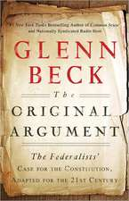 The Original Argument: The Federalists' Case for the Constitution, Adapted for the 21st Century