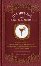 Let's Bring Back:  A Compendium of Impish, Romantic, Amusing, and Occasionally Appalling Potations from Bygone Eras