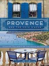 Provence and the Cote D'Azur:  Discover the Spirit of the South of France