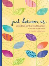 Just Between Us: Grandmother & Granddaughter -- A No-Stress, No-Rules Journal (Grandmother Gifts, Gifts for Granddaughters, Grandparent Books, Girls W