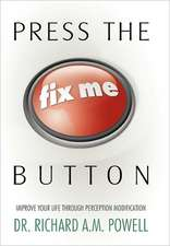Press the Fix Me Button:  Improve Your Life Through Perception Modification