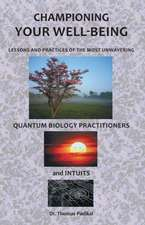 Championing Your Well-Being:  Lessons and Practices of the Most Unwavering Quantum Biology Practitioners and Intuits