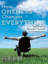 How Oneness Changes Everything:  Empowering Business Through 9 Universal Laws