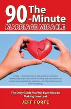 90-Minute Marriage Miracle:  The Only Guide You Will Ever Need to Making Love Last