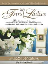 My First Ladies:  Twenty-Five Years as the White House Chief Floral Designer