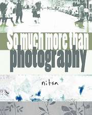 So Much More Than Photography