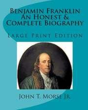 Benjamin Franklin an Honest & Complete Biography