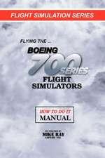 Flying the Boeing 700 Series Flight Simulators