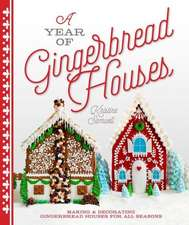 A Year of Gingerbread Houses:  Making & Decorating Gingerbread Houses for All Seasons