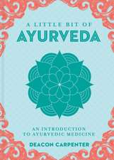 A Little Bit of Ayurveda, Volume 18: An Introduction to Ayurvedic Medicine