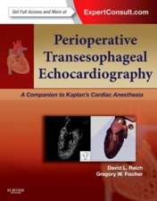 Perioperative Transesophageal Echocardiography: A Companion to Kaplan's Cardiac Anesthesia (Expert Consult: Online and Print)