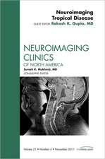 Neuroimaging Tropical Disease,  An Issue of Neuroimaging Clinics