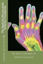 The Book on Rheumatoid Arthritis Treatment