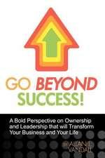Go Beyond Success!