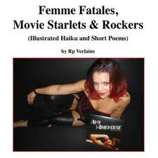 Femme Fatales, Movie Starlets & Rockers (Illustrated Haiku and Short Poems)