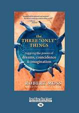 """The Three """"Only"""" Things: Tapping the Power of Dreams, Coincidence & Imagination (Easyread Large Edition)"""