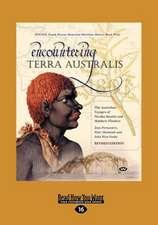 Encountering Terra Australis: The Australian Voyages of Nicolas Baudin and Matthew Flinders (Large Print 16pt)