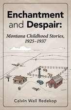 Enchantment and Despair:  Montana Childhood Stories, 1925 - 1937