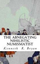 The Abnegating Nihilistic Numismatist