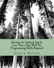 Develop an Android App in Less Than a Day with No Programming Skills Required