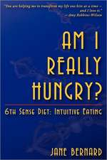 Am I Really Hungry?: 6th Sense Diet: Intuitive Eating