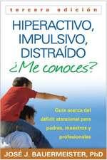 Hiperactivo, Impulsivo, Distraido Me Conoces?:  Guia Acerca del Deficit Atencional (TDAH) Para Padres, Maestros y Profesionales = Hyperactive, Impulsiv