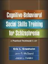 Cognitive-Behavioral Social Skills Training for Schizophrenia:  A Practical Treatment Guide