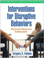 Interventions for Disruptive Behaviors:  Reducing Problems and Building Skills