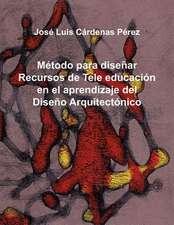 Metodo Para Disenar Recursos de Tele Educacion En El Aprendizaje del Diseno Arquitectonico