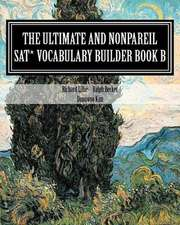 The Ultimate and Nonpareil SAT Vocabulary Builder Book B
