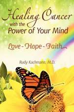 Healing Cancer with the Power of Your Mind