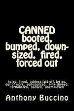 Canned Booted, Bumped, Down-Sized, Fired, Forced Out